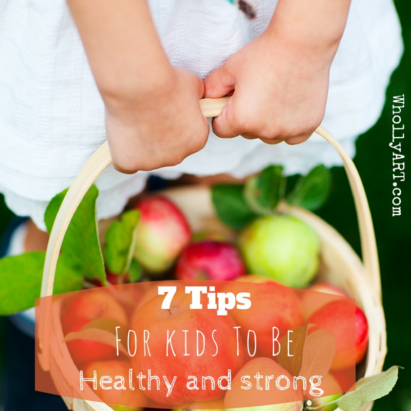 7 tips for kids to be healthy and strong! ~ Elyssa at Whollyart