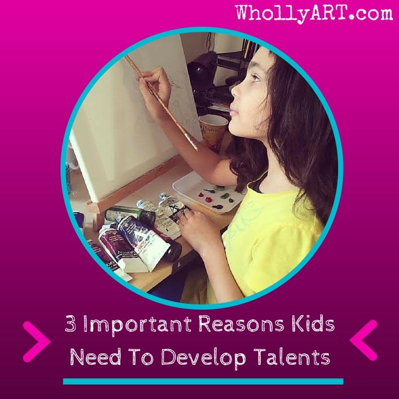 3 important reasons kids need to develop talents ~ Elyssa Whollyart
