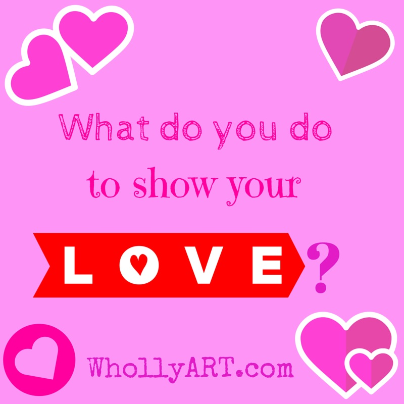 What do you do to show your love?