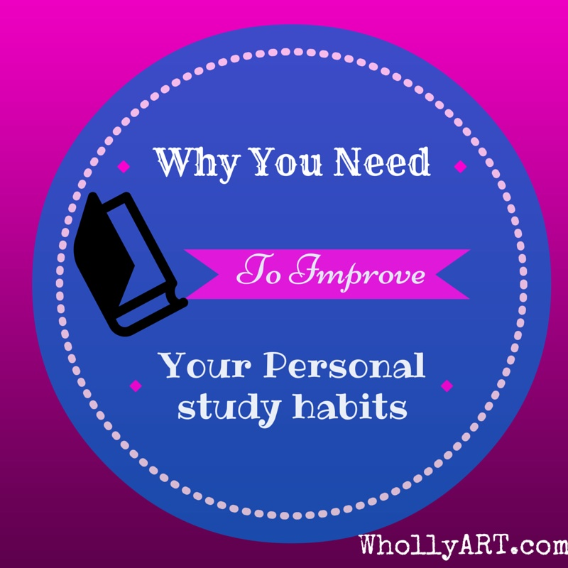 Why you need to improve your personal study habits ~ Elyssa @Whollyart