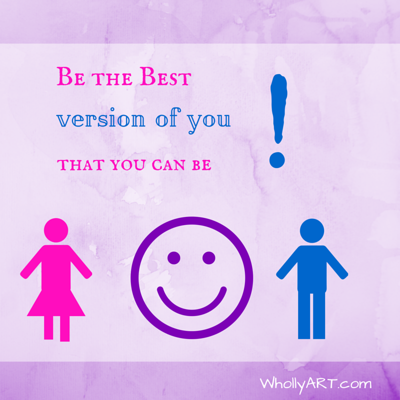 Do and BE the Best you Can Be Right Now! - WhollyART