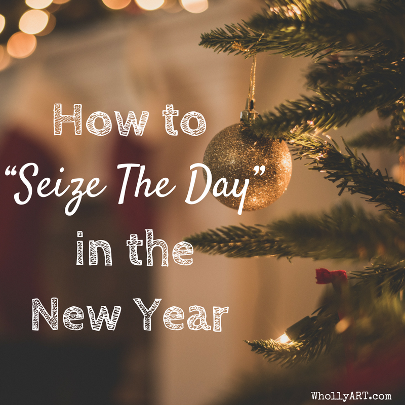 How To 'Seize The Day' in The New Year
