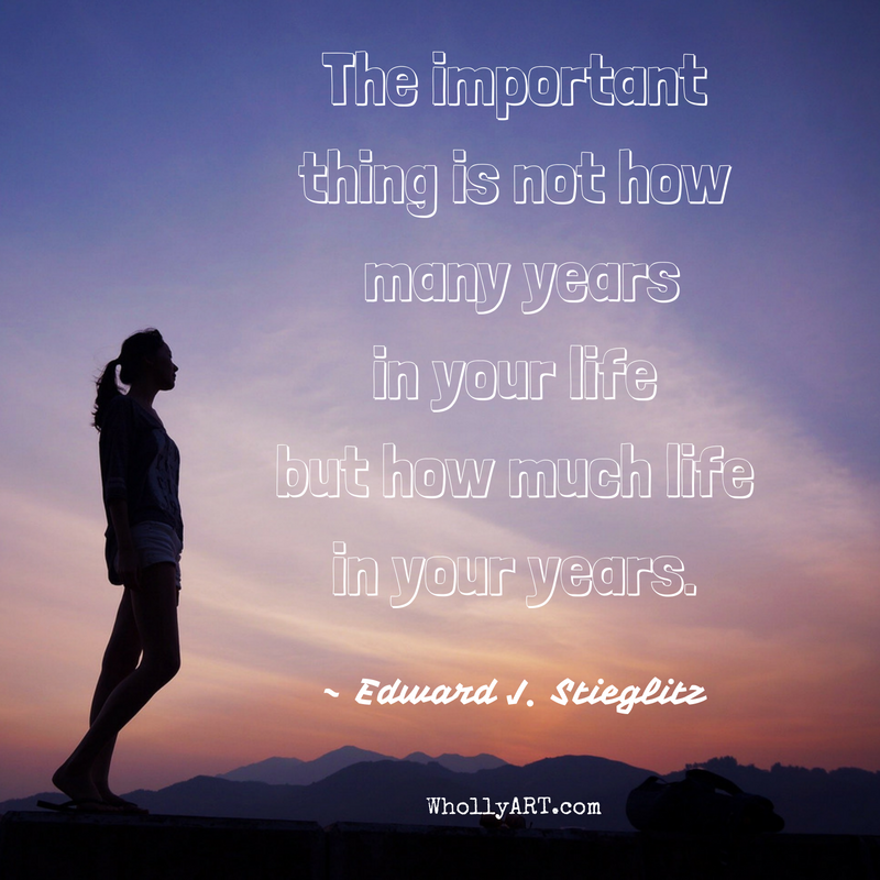 The important thing is not how many years in your life but how much life in your years