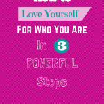 How to Love Yourself For Who You Are in 3 Powerful Steps