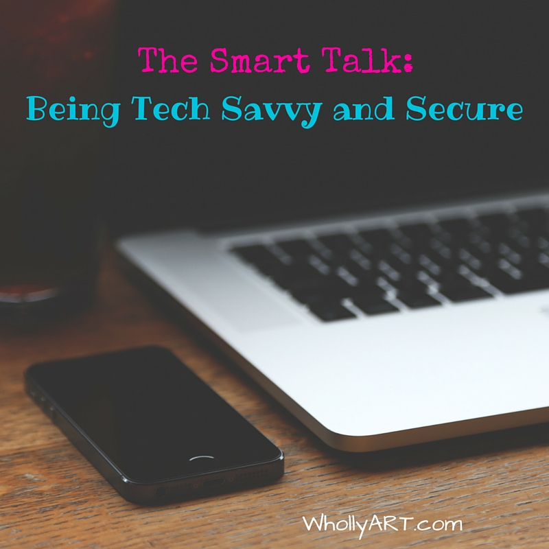 The Smart Talk: Being Tech Savvy and Secure - Internet Safety for Kids - Internet Safety for Teens - WhollyART.com