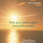 Why-you-need-to-give-yourself-a-break