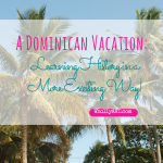 A-Dominican-Vacation-Learning-History-in-a-more-Exciting-Way