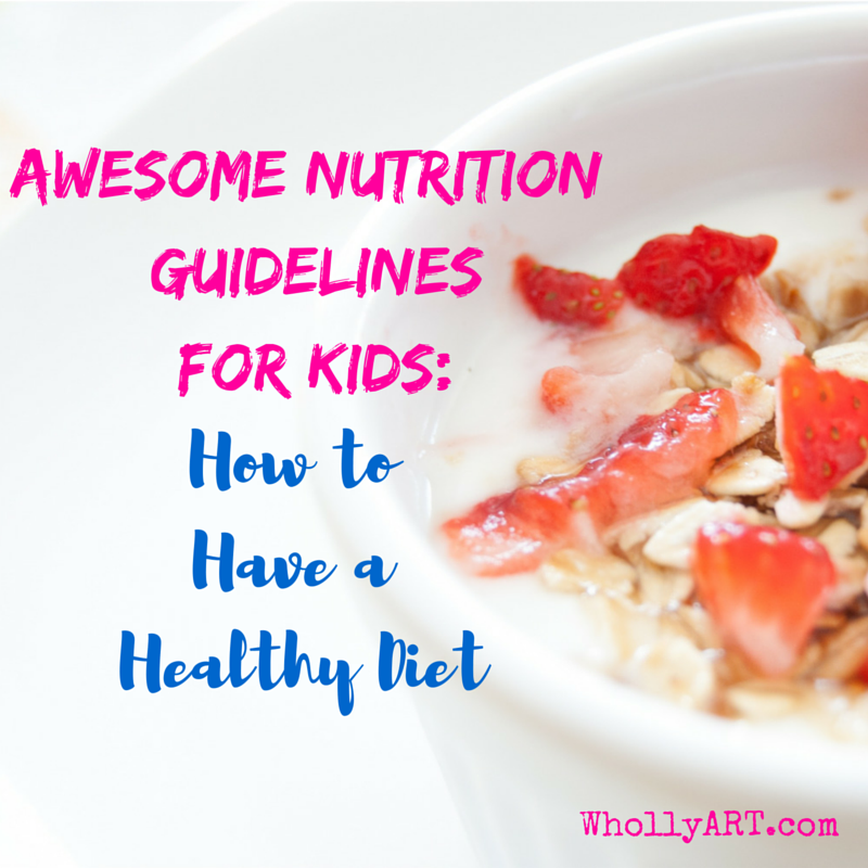 Awesome Nutrition Guidelines for Kids: How to Have a Healthy Diet