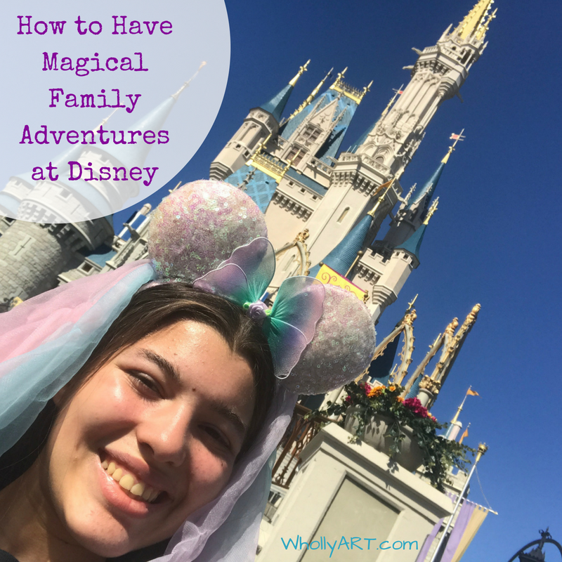 How to Have Magical Family Adventures at Disney