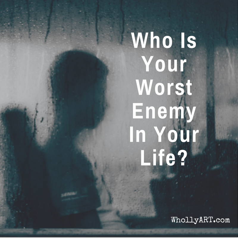 Who is Your Worst Enemy In Your Life?