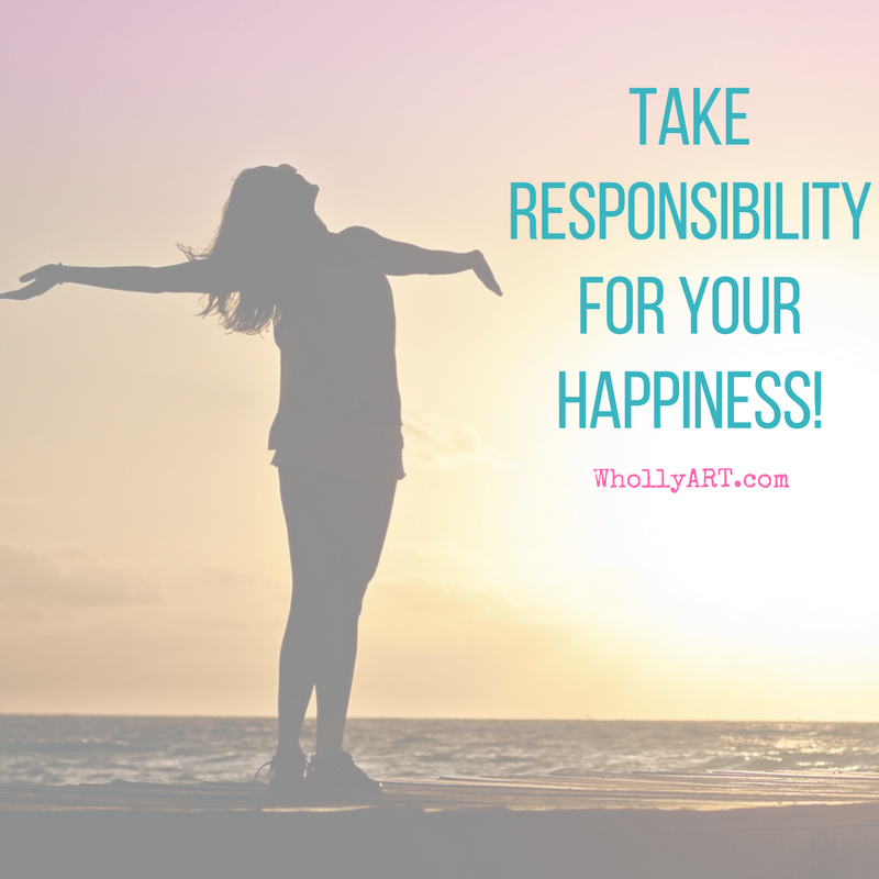 Take Responsibility For Your Happiness!